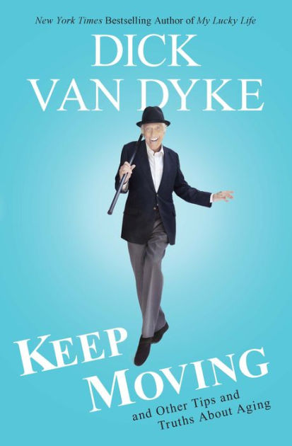Keep Moving by Dick Van Dyke | Hachette Books