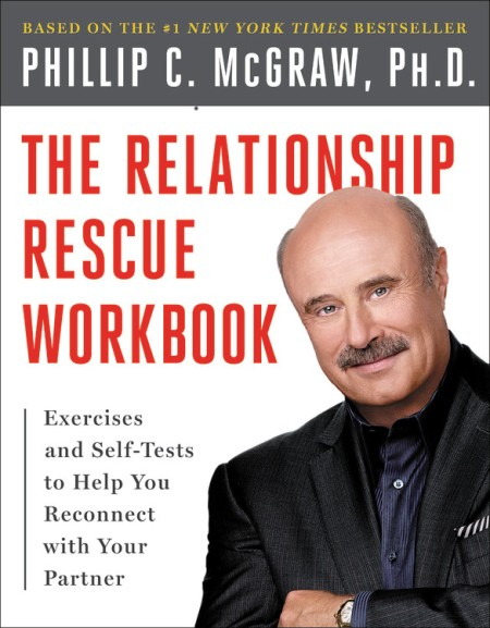 The Relationship Rescue Workbook by Phillip C. McGraw, PhD