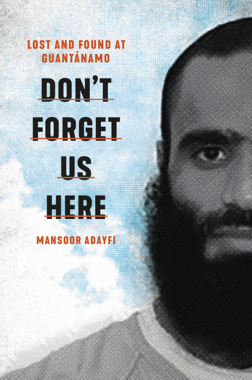 Don't Forget Us Here by Mansoor Adayfi | Hachette Books